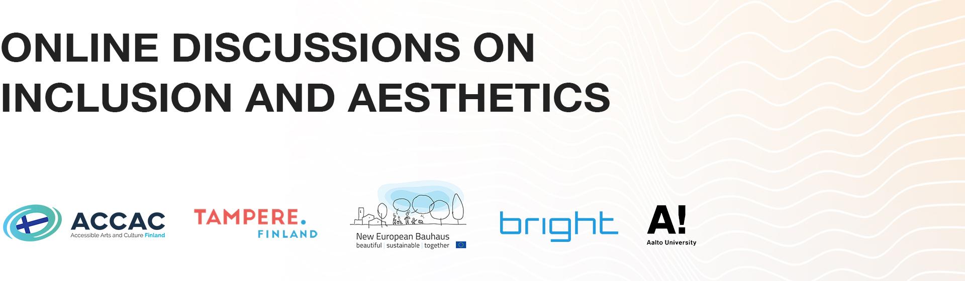 """""""Online Discussions on Inclusion and Aesthetics"""" on live-streamattu seminaari, jonka järjestää New European Bauhaus partneri Esteetön taide ja kulttuuri ry (ACCAC Finland) yhteistyössä Tampereen kaupungin, Bright Finlandin ja Aalto-yliopiston kanssa."""