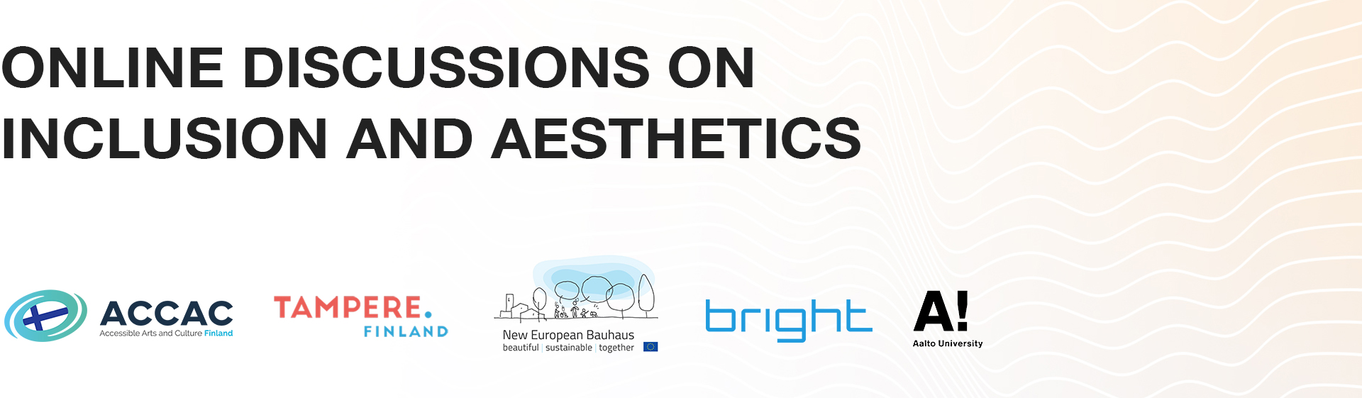 Online discussions on inclusion and aesthetics organised by Accessible Arts and Culture (ACCAC) Finland a New European Bauhaus partner. Co-organised with the city of Tampere, Bright Finland and Aalto University.